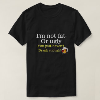 Fat or ugly T-Shirt