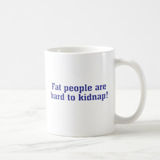 Fat people are hard to kidnap! mugs
