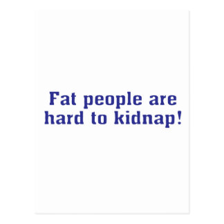 Fat people are hard to kidnap! postcard