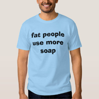 fat people use more soap tees