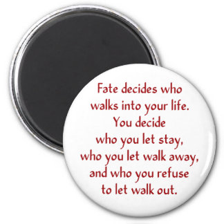 Fate decides who walks into your life. 6 cm round magnet