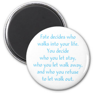 Fate decides who walks into your life. magnet