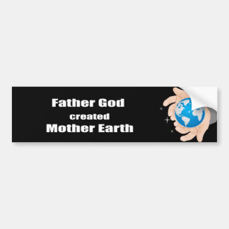 Father God created Mother Earth Bumper Sticker