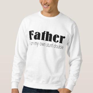 Father I Am My Own Stunt Double Sweatshirt