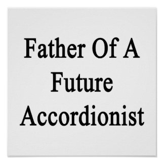 Father Of A Future Accordionist Print