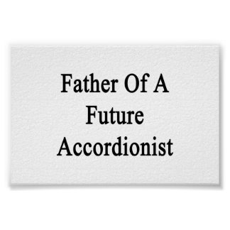 Father Of A Future Accordionist Posters