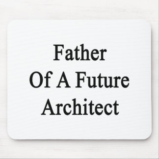 Father Of A Future Architect Mouse Pads