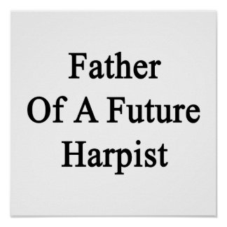 Father Of A Future Harpist Print