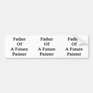 Father Of A Future Painter Bumper Stickers