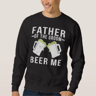 Father Of The Groom Beer Please Sweatshirt
