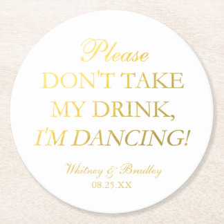 Faux Gold Foil Don't Take My Drink, I'm Dancing! Round Paper Coaster