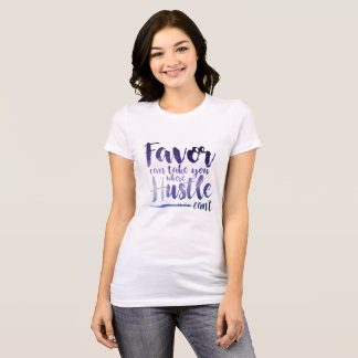 Favor can take you where Hustle Can't T-Shirt