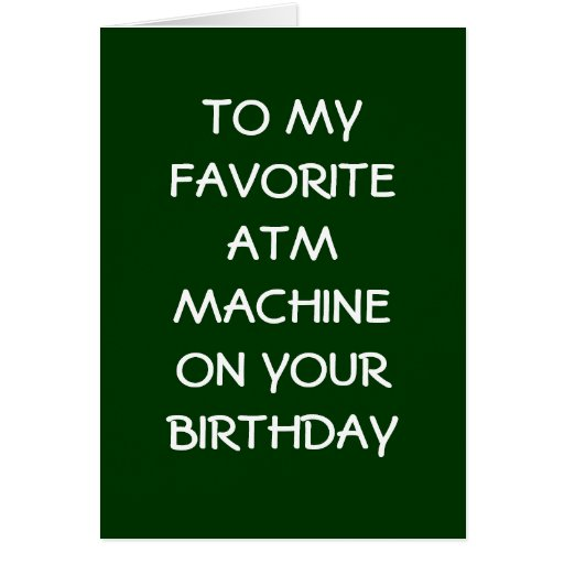 FAVORITE ATM MACHINE ON YOUR BIRTHDAY GREETING CARDS