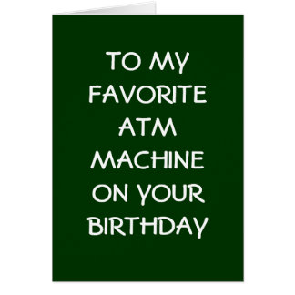 FAVORITE ATM MACHINE ON YOUR BIRTHDAY GREETING CARD