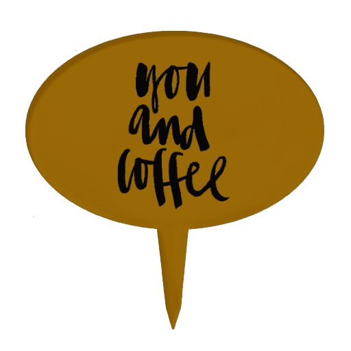 FAVORITE THINGS YOU AND COFFEE CUTE FLIRTY SAYINGS CAKE TOPPER