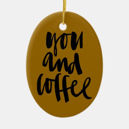 FAVORITE THINGS YOU AND COFFEE CUTE FLIRTY SAYINGS CHRISTMAS ORNAMENT