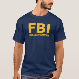 FBI (Female Body Inspector) Funny Text T-Shirt