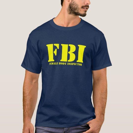 FBI - Female Body Inspector T-Shirt