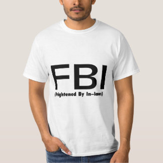 FBI Frightened By In Laws T-Shirt