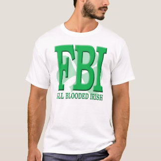 FBI - Full Blooded Irish T-Shirt