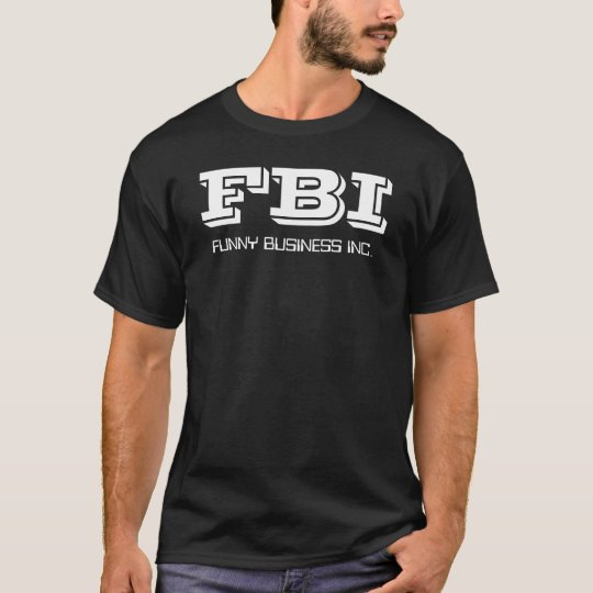 FBI, FUNNY BUSINESS INC. T-Shirt