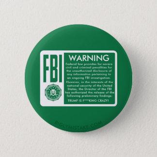 FBI WARNING! TRUMP IS F***KING CRAZY! 6 CM ROUND BADGE