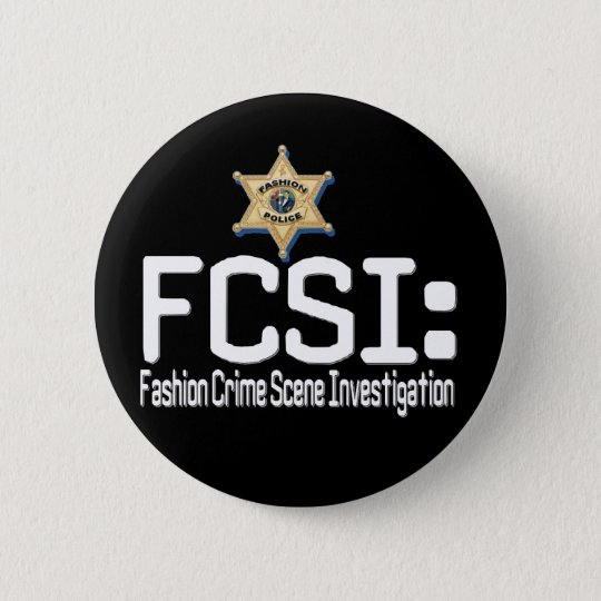 FCSI:  Fashion Crime Scene Investigation 6 Cm Round Badge