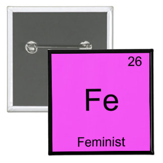 Fe - Feminist Funny Chemistry Element Symbol Tee Pins
