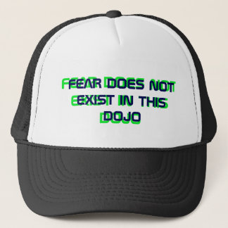 FEAR DOES NOT EXIST IN THIS DOJO TRUCKER HAT