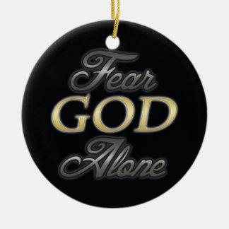 Fear God Alone Christmas Ornament