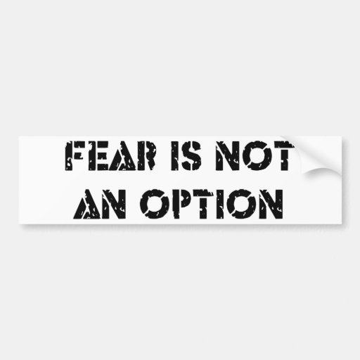 Fear Is Not An Option Bumper Stickers