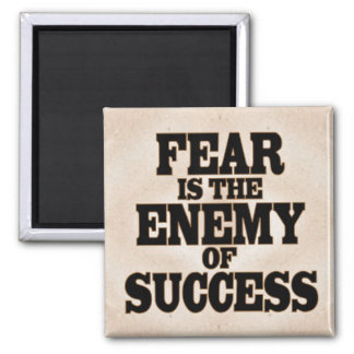 Fear is the Enemy of Success Square Magnet
