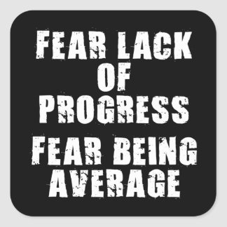 Fear Lack of Progress, Fear Average - Motivational Square Sticker