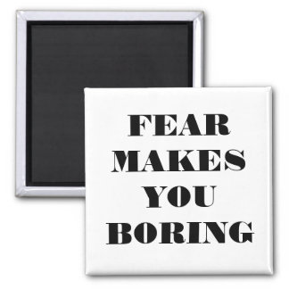 FEAR MAKES YOU BORING SQUARE MAGNET