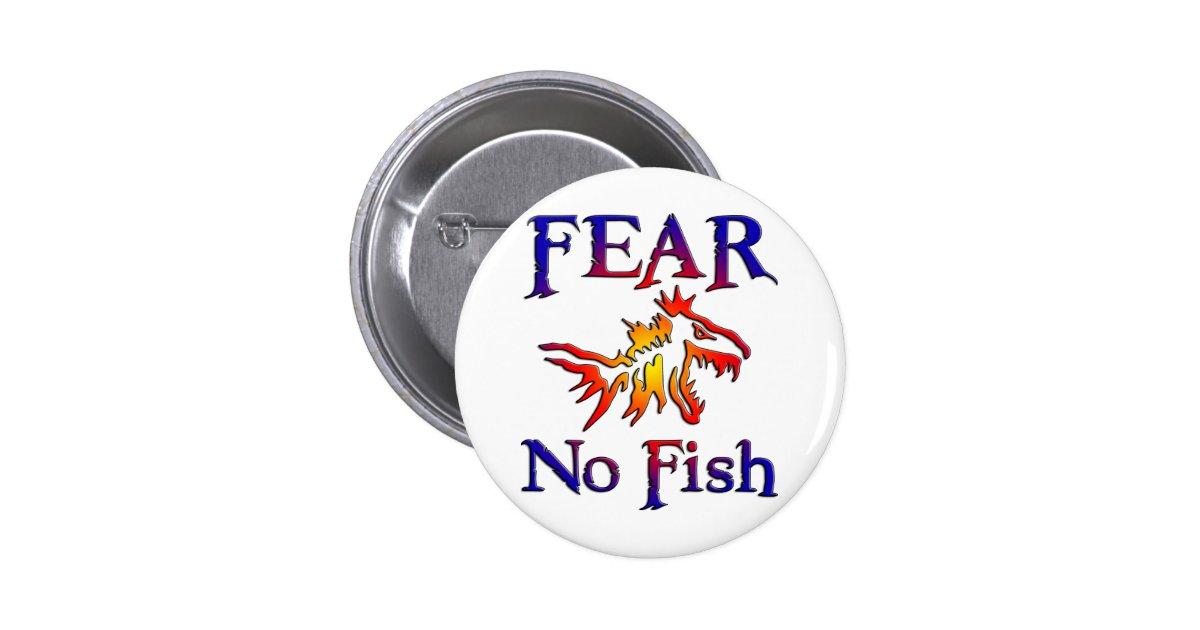 Fear no fish 6 cm round badge zazzle for Fear no fish