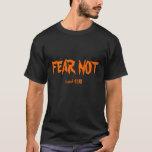 FEAR NOT, isaiah 41:10 T-Shirt