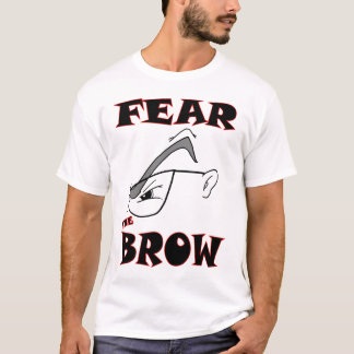 FEAR THE BROW T-Shirt