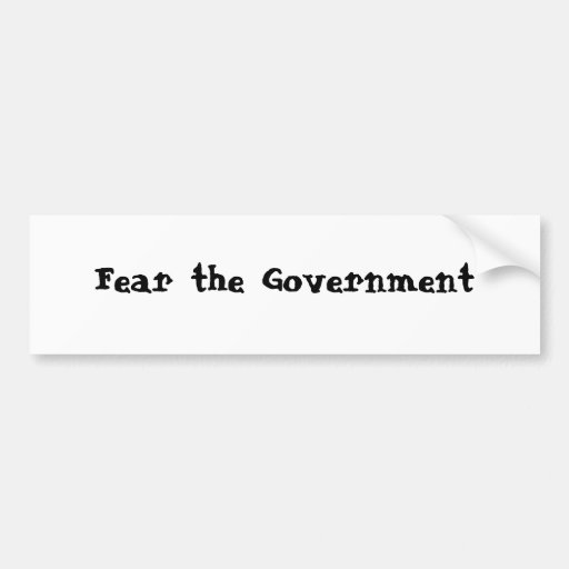 Fear the Goverment Bumper Stickers