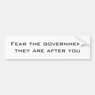 Fear the government they are after you bumper sticker