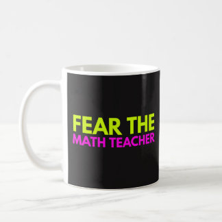 Fear The Math Teacher - Teaching Coffee Tea Mug