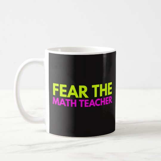 Fear The Math Teacher - Teaching Coffee Tea