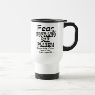 Fear The Soprano Sax Player Stainless Steel Travel Mug