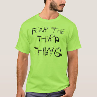 Fear the Third Thing T with Message only on front T-Shirt