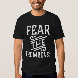 Fear The Trombones Funny Music Tee Shirt
