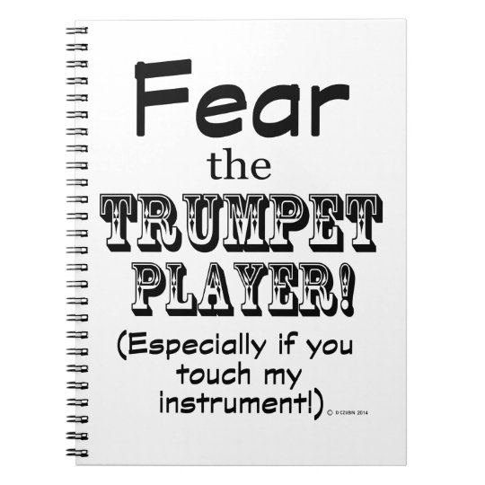 Fear The Trumpet Player Spiral Notebook