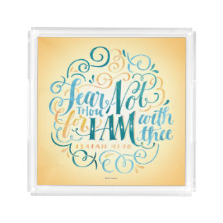 Fear Thou Not, for I Am with Thee Acrylic Tray