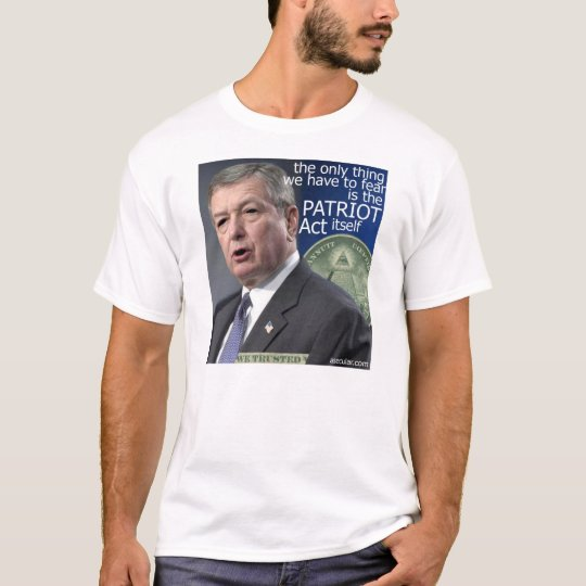 Fearing the PATRIOT Act T-Shirt