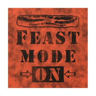 Feast Mode ON with Bacon Wood Print