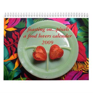 feasting...on pixels 2009 calender calendar