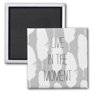 Feathers Live in the Moment Square Magnet